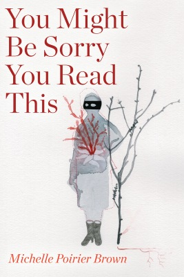 You Might Be Sorry You Read This Book Cover Michelle Poirier Brown
